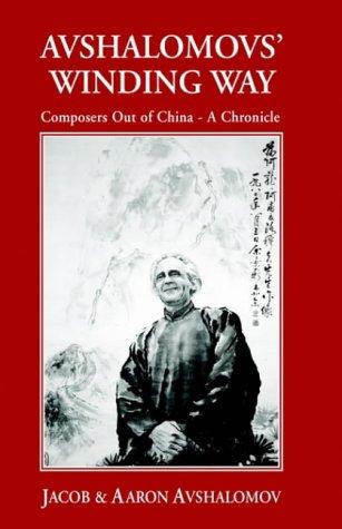Avshalomov's Winding Way: Composers Out of China - A Chronicle: Avshalomov, Jacob, Avshalomov,...
