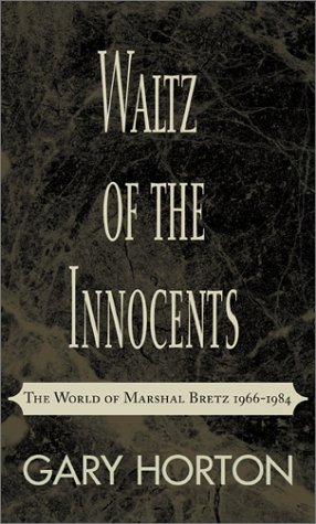 Waltz of the Innocents The World of Marshal Bretz 1966-1984: Horton, Gary