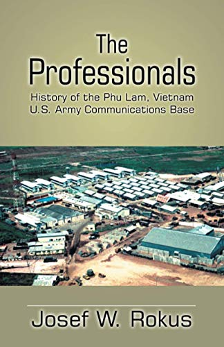 9781401028251: The Professionals: History of the Phu Lam, Vietnam U.S. Army Communications Base
