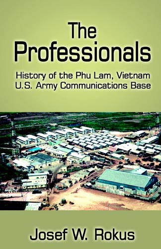 9781401028268: The Professionals: History of the Phu Lam, Vietnam U.S. Army Communications Base