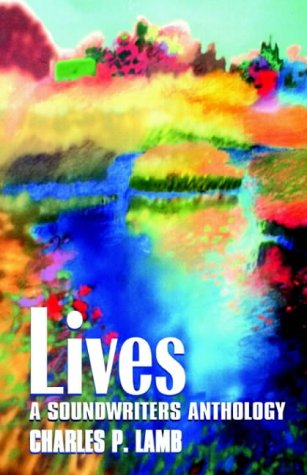 Lives: A Soundwriters Anthology: Lamb, Charles P. (editor)