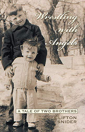 Wrestling With Angels: A Tale of Two Brothers: Snider, Clifton