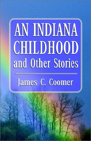 An Indiana Childhood and Other Stories: James C Coomer
