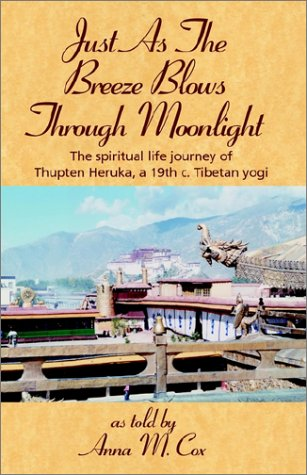 Just as the Breeze Blows Through the Moonlight: The spiritual life journey of Thupten Heruka, a 1...