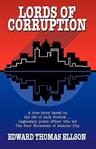 9781401048013: Lords of Corruption: A True Story Based on the Life of Jack Portock- Legendary Police Officer Who Led the Four Horsemen of Atlantic City