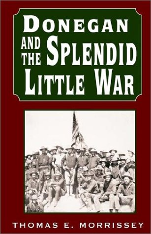 Donegan and the Splendid Little War: Morrissey, Thomas E.