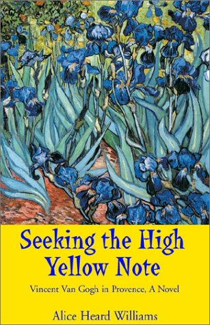 9781401052164: Seeking the High Yellow Note: Vincent Van Gogh in Provence, a Novel