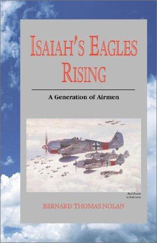 Isaiah's Eagles Rising - A Generation of Airmen: Nolan, Bernard Thomas