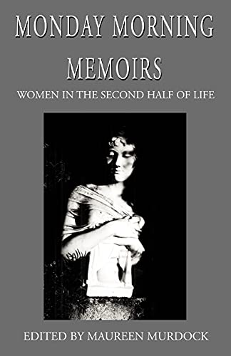 9781401053659: Monday Morning Memoirs: Women in the Second Half of Life