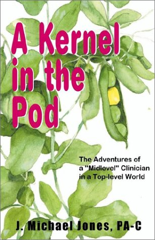 9781401054304: A Kernel in the Pod: The Adventures of a Midlevel Clinician in a Top-Level World
