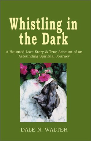 9781401054595: Whistling in the Dark: A Haunted Love Story & True Account of an Astounding Spiritual Journey