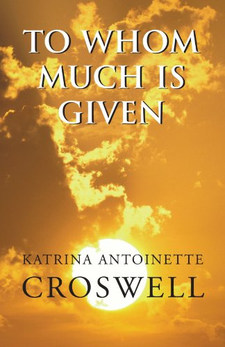 To Whom Much Is Given: A Novel: Katrina Antoinette Croswell