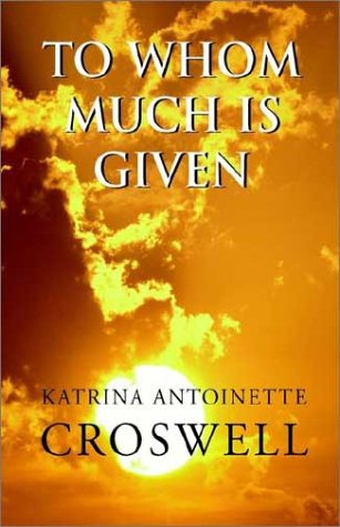 To Whom Much Is Given: Katrina Antoinette Croswell