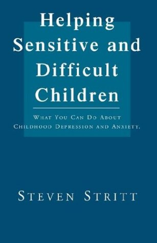 9781401057916: Helping Sensitive and Difficult Children: What You Can Do About Childhood Depression and Anxiety