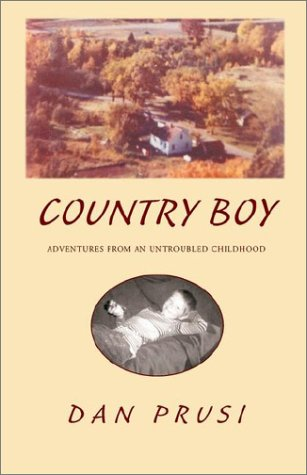 Country Boy: Adventures from an Untroubled Childhood: Prusi, Dan