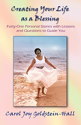 Creating Your Life as a Blessing: Forty-one Personal Stories with Lessons and Questions to Guide ...