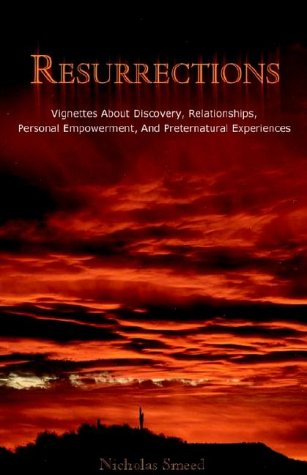 Resurrections: Vignettes About Discovery, Relationships, Personal Empowerment, and Preternatural ...