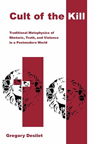 9781401063474: Cult of the Kill: Traditional Metaphysics of Rhetoric, Truth, and Violence in a Postmodern World