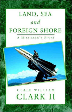 9781401063818: Land, Sea and Foreign Shore: A Missileer's Story
