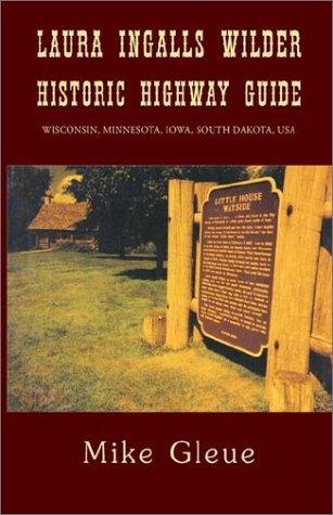 Laura Ingalls Wilder Historic Highway Guide: Wisconsin, Minnesota, Iowa, South Dakota, USA: Gleue, ...