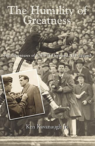 HUMILITY OF GREATNESS. The Adventures of a WWII Hero and NFL Legend
