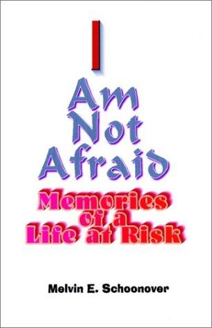 I Am Not Afraid : Memories of a Life at Risk: Schoonover, Melvin