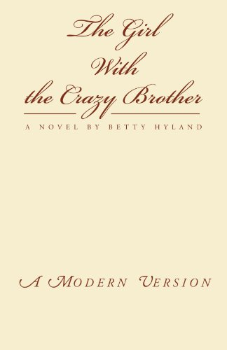 The Girl With the Crazy Brother: A Novel by Betty Hyland: Hyland, Betty