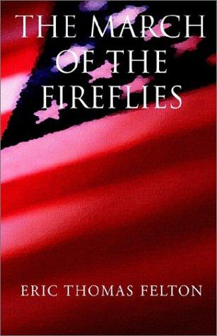 The March of the Fireflies: Felton, Eric Thomas