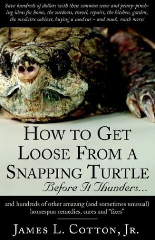 9781401081102: How to Get Loose from a Snapping Turtle - Beforre It Thunders.....: And Hundreds of Other Amazing (And Sometimes Unusual) Homespun Remedies, Cures, and