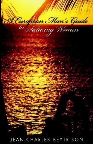 9781401081454: A European Man's Guide to Seducing Women