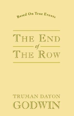 The End of the Row: Godwin, Truman Dayon