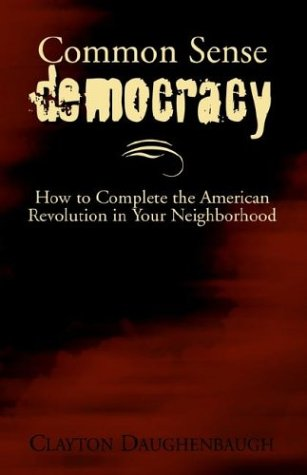 9781401094690: Common Sense Democracy: How to Complete the American Revolution in Your Neighborhood