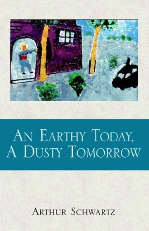An Earthy Today, A Dusty Tomorrow (1401096409) by Arthur Schwartz