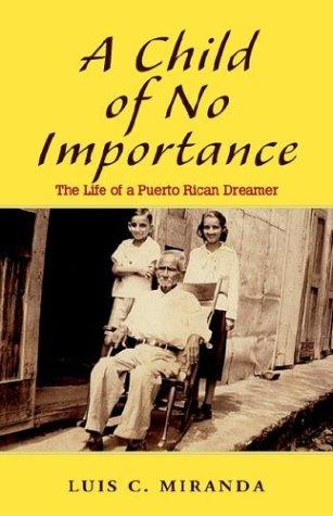A Child of No Importance: The Life: Miranda, Luis C.