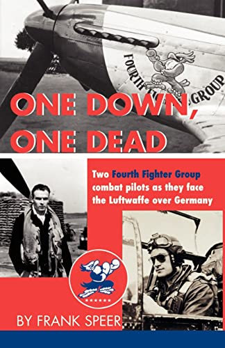 One Down, One Dead: The personal adventures of two Fourth Fighter Group combat pilots as they fac...