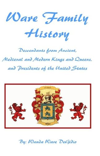 9781401099299: Ware Family History: Descendants from Ancient, Medieval, and Modern Kings and Queens, and Presidents of the United States