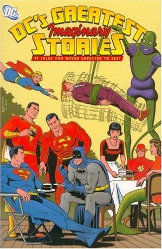Dcs Greatest Imaginary Stories: OTTO BINDER, JOHN BROOME, LEO DORFMAN, BILL FINGER, EDMOND HAMILTON...