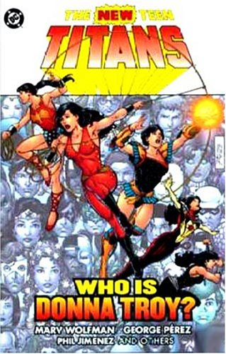 New Teen Titans, The: Who is Donna Troy? (1401207243) by George Perez; Marv Wolfman; Phil Jimenez
