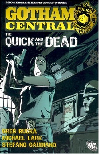 Gotham Central Vol. 4: The Quick and: Rucka, Greg, Lark,
