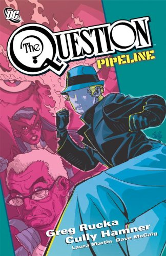 The Question: Pipeline: Greg Rucka
