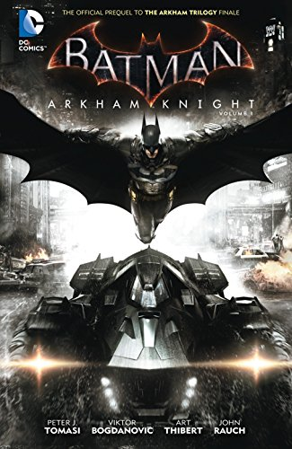 Batman: Arkham Knight Vol. 1: The Official Prequel to the Arkham Trilogy Finale