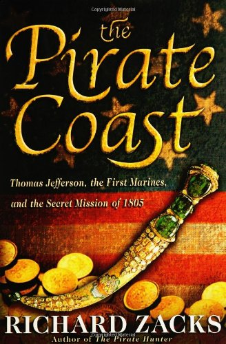 THE PIRATE COAST: Thomas Jefferson, the First Marines and the Secret Mission of 1805