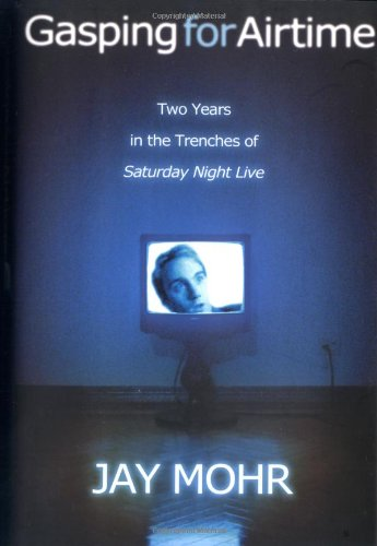 9781401300067: Gasping For Airtime: Two Years In the Trenches of Saturday Night Live
