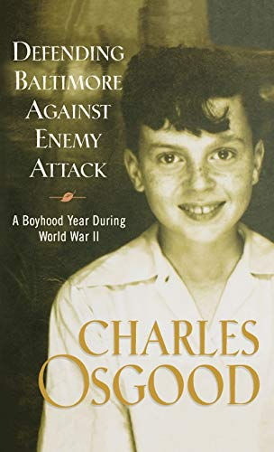 Defending Baltimore Against Enemy Attack: A Boyhood Year During World War II: Osgood, Charles