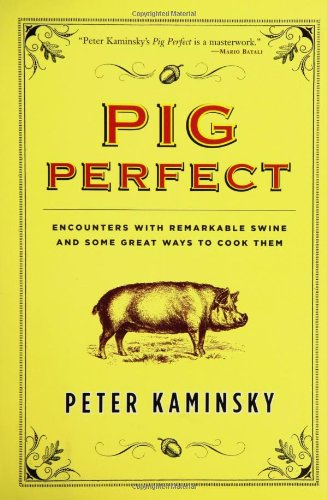 9781401300364: Pig Perfect: Encounters with Remarkable Swine and Some Great Ways to Cook Them