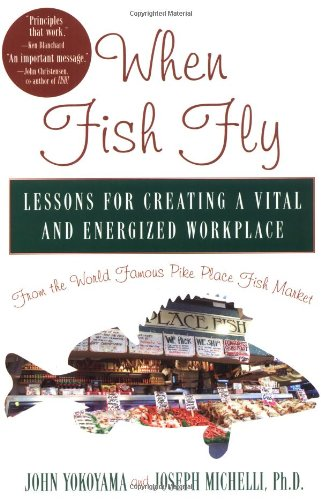 9781401300616: When Fish Fly: Lessons for Creating a Vital and Energized Workplace from the World Famous Pike Place Fish Market
