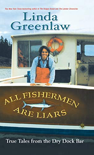 All Fishermen are Liars True Tales From the Dry Dock Bar: Greenlaw, Linda