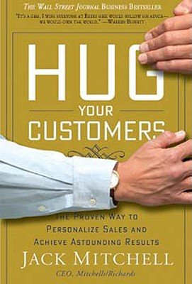 9781401300968: Hug Your Customers: The Proven Way to Personalize Sales and Achieve Astounding Results