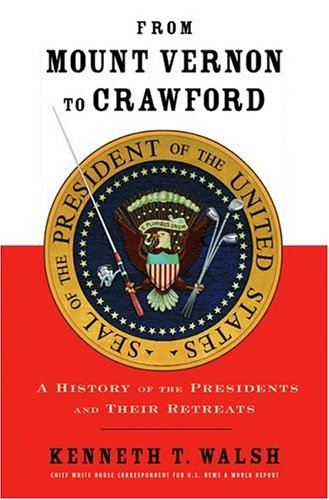 9781401301217: From Mount Vernon to Crawford: A History of the Presidents and Their Retreats