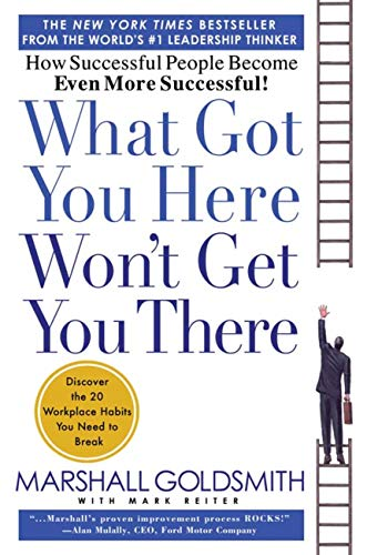 9781401301309: What Got You Here Won't Get You There: How Successful People Become Even More Successful